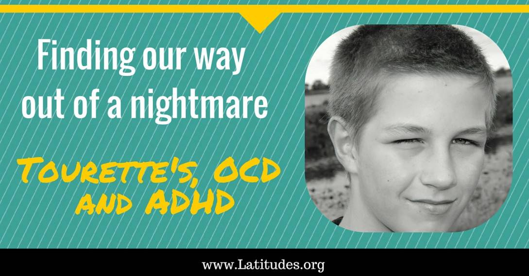 Finding our Way Out of a Nightmare- Tourettes, ADHD and OCD