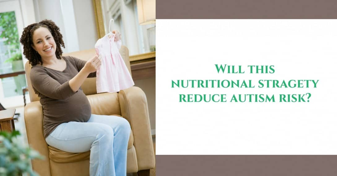 a nutritional strategy autism risk