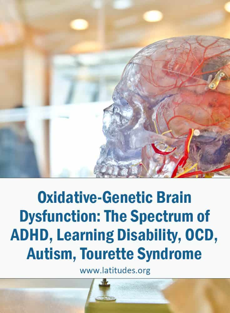 Oxidative-Genetic Brain Dysfunction The Spectrum of ADHD, Learning Disability, OCD, Autism, Tourette Syndrome