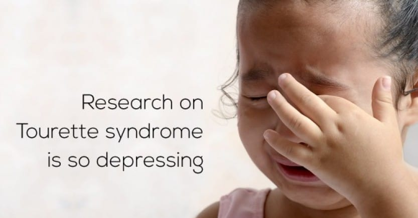 Research on Tourette syndrome is so depressing