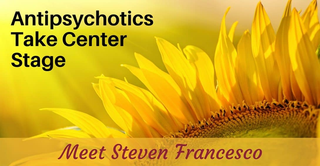 Antipsychotics take center stage--Meet Steven Francesco