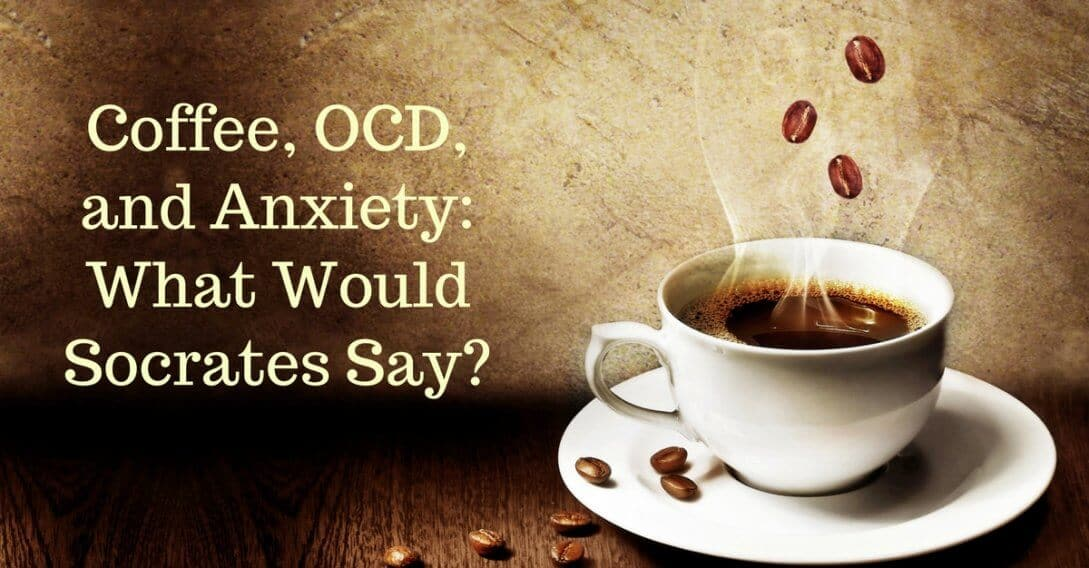 Coffee OCD and Anxiety What Would Socrates Say Wordpress