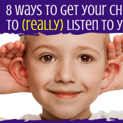 8 ways to get your child to (really) listen to you(